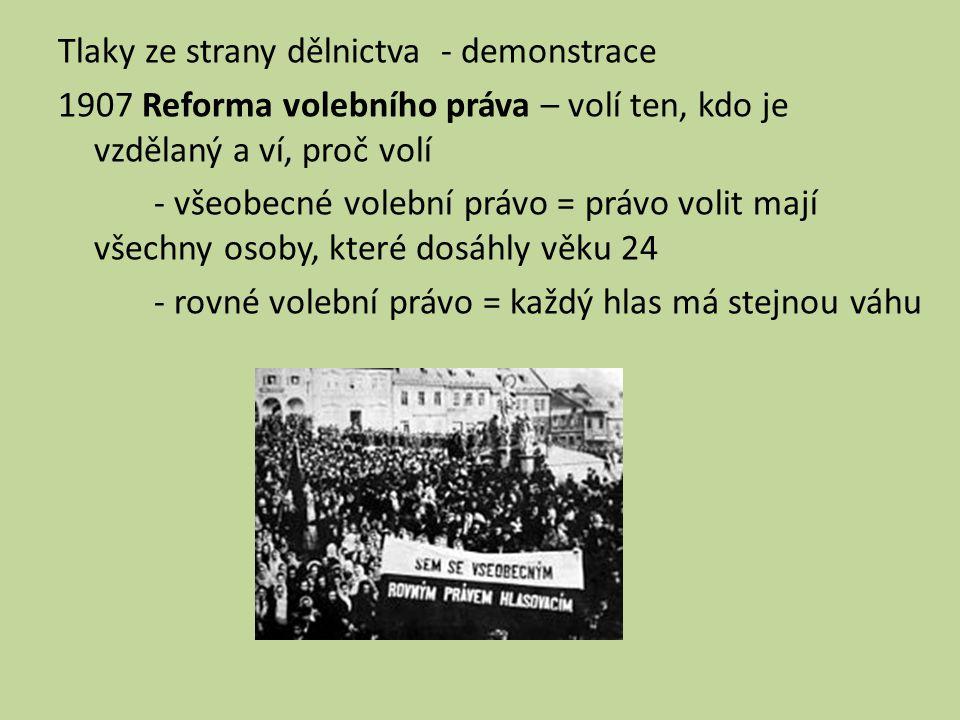 Tlaky ze strany dělnictva - demonstrace 1907 Reforma volebního práva – volí ten, kdo je vzdělaný a ví, proč volí - všeobecné volební právo = právo vol