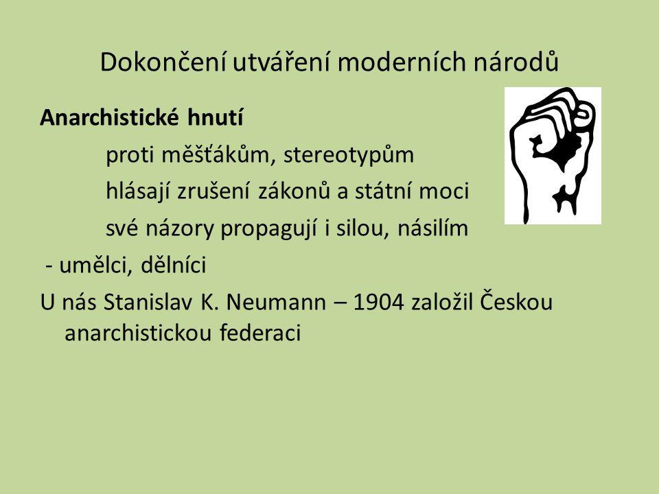 Dokončení utváření moderních národů Anarchistické hnutí proti měšťákům, stereotypům hlásají zrušení zákonů a státní moci své názory propagují i silou,