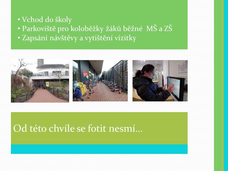Od této chvíle se fotit nesmí… Vchod do školy Parkoviště pro koloběžky žáků běžné MŠ a ZŠ Zapsání návštěvy a vytištění vizitky
