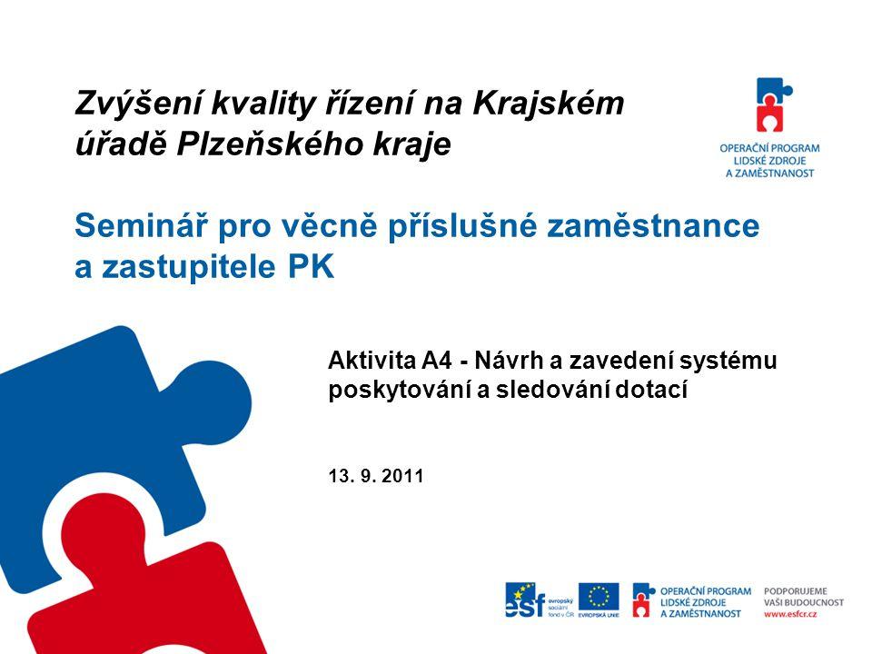 Zvýšení kvality řízení na Krajském úřadě Plzeňského kraje Seminář pro věcně příslušné zaměstnance a zastupitele PK Aktivita A4 - Návrh a zavedení systému poskytování a sledování dotací 13.