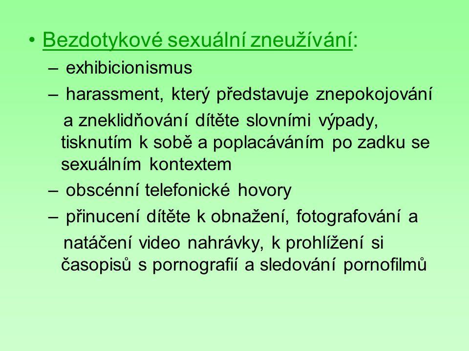 Bezdotykové sexuální zneužívání: – exhibicionismus – harassment, který představuje znepokojování a zneklidňování dítěte slovními výpady, tisknutím k s