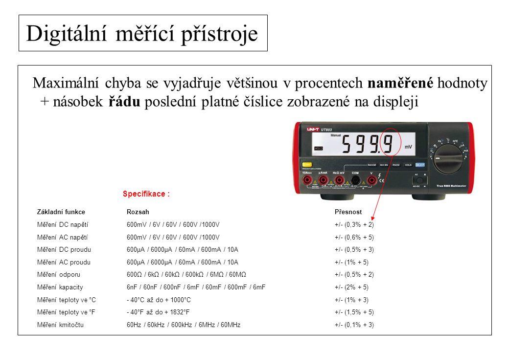 Digitální měřící přístroje Maximální chyba se vyjadřuje většinou v procentech naměřené hodnoty + násobek řádu poslední platné číslice zobrazené na dis