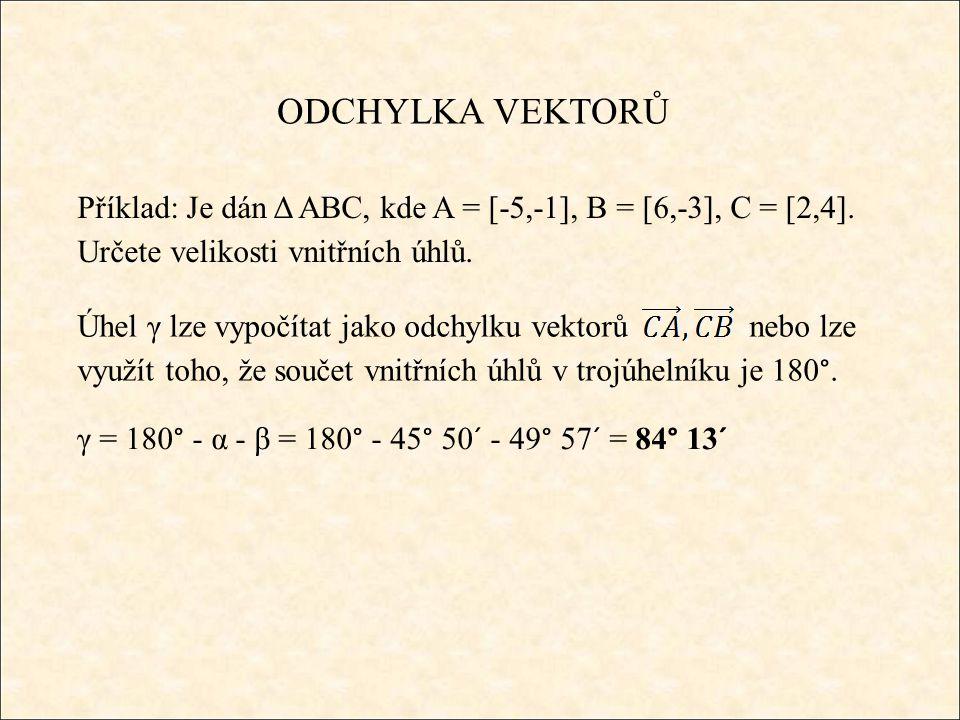 ODCHYLKA VEKTORŮ Příklad: Je dán Δ ABC, kde A = [-5,-1], B = [6,-3], C = [2,4].