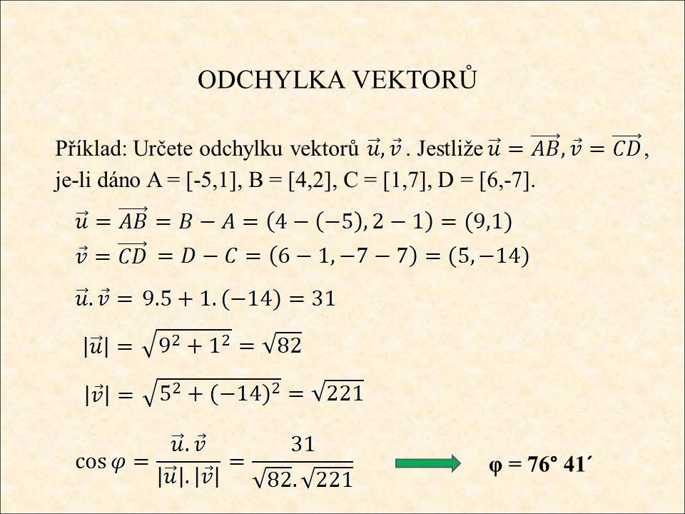 ODCHYLKA VEKTORŮ A B C Příklad: Je dán Δ ABC, kde A = [-5,-1], B = [6,-3], C = [2,4].