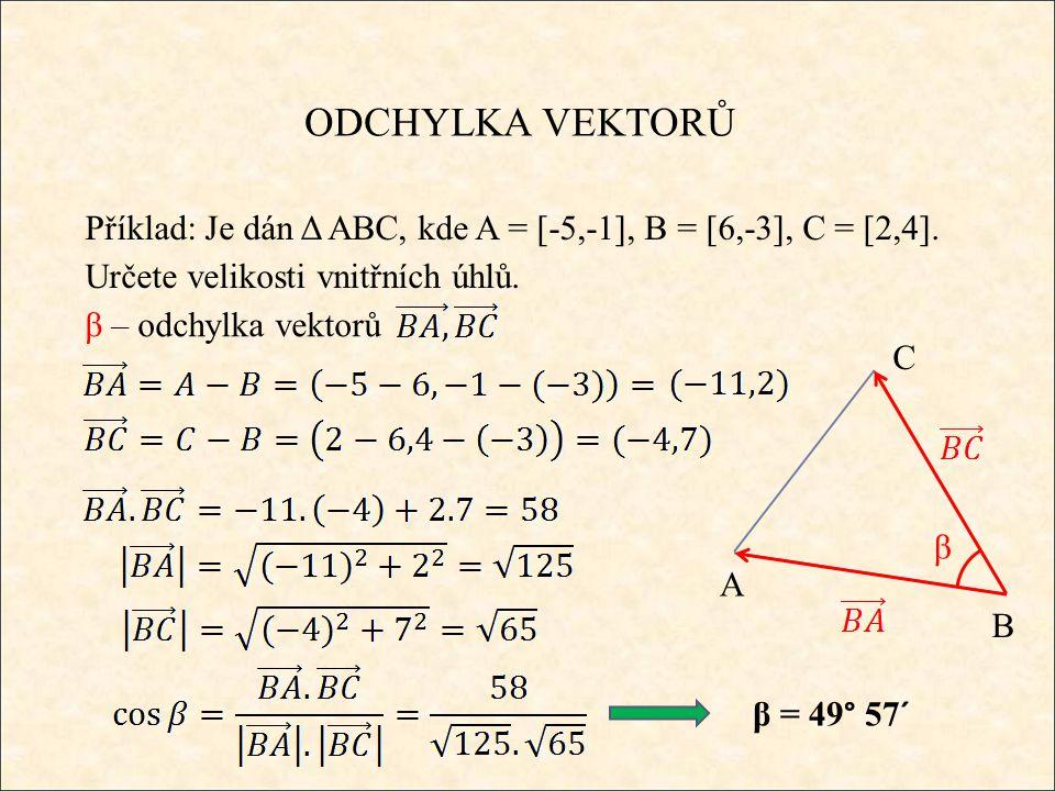 β ODCHYLKA VEKTORŮ A B C Příklad: Je dán Δ ABC, kde A = [-5,-1], B = [6,-3], C = [2,4].