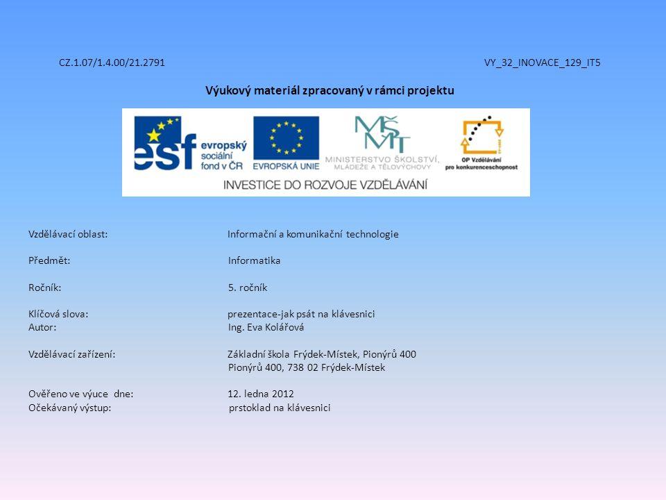 CZ.1.07/1.4.00/21.2791 VY_32_INOVACE_129_IT5 Výukový materiál zpracovaný v rámci projektu Vzdělávací oblast: Informační a komunikační technologie Předmět:Informatika Ročník:5.
