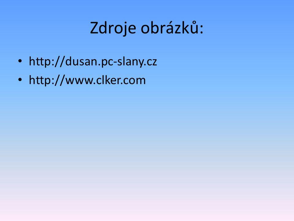 Zdroje obrázků: http://dusan.pc-slany.cz http://www.clker.com