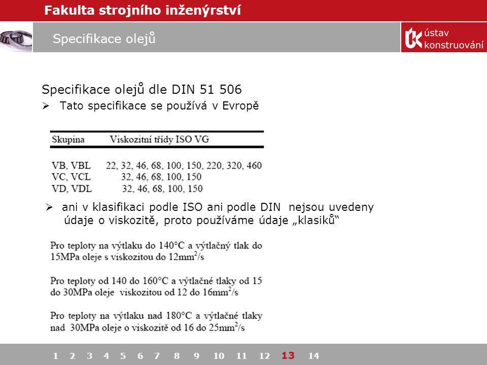 Fakulta strojního inženýrství Specifikace olejů Specifikace olejů dle DIN 51 506  Tato specifikace se používá v Evropě  ani v klasifikaci podle ISO