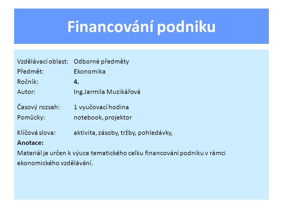 Ukazatele aktivity Vyjadřují výkonnost podnikového majetku a kapitálu.