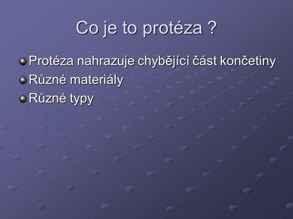 Typy protéz Protézy pažní Protézy pažní sestavené z modulárních dílů Protézy předloketní Protézy předloketní sestavená z modulárních dílů Protézy pro částečnou amputaci ruky nebo prstů Protézy myoelektrické