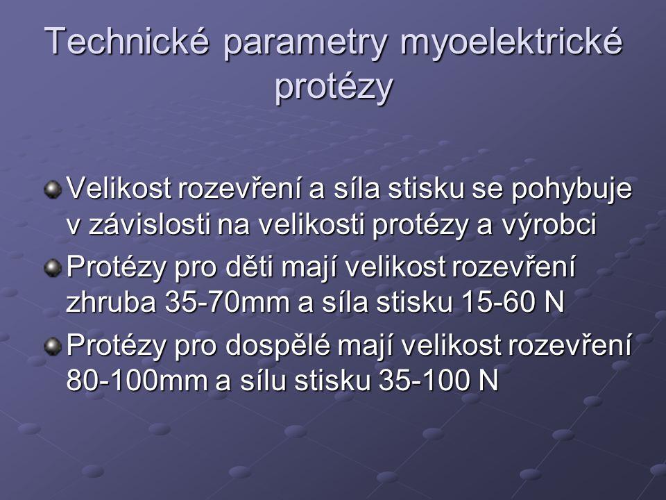 Technické parametry myoelektrické protézy Hmotnost celé protézy by měla odpovídat hmotnosti chybějící části končetiny Vlastní mechanismus nejlehčího typu pro dospělé váží 197g, nejtěžší 460g