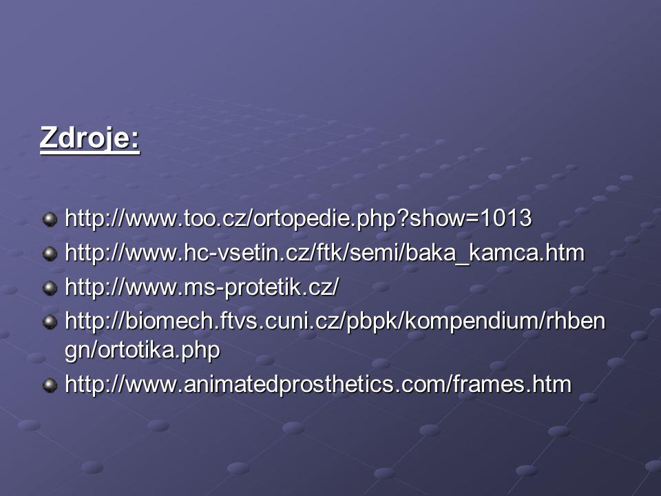 Zdroje: http://www.too.cz/ortopedie.php?show=1013http://www.hc-vsetin.cz/ftk/semi/baka_kamca.htmhttp://www.ms-protetik.cz/ http://biomech.ftvs.cuni.cz/pbpk/kompendium/rhben gn/ortotika.php http://www.animatedprosthetics.com/frames.htm