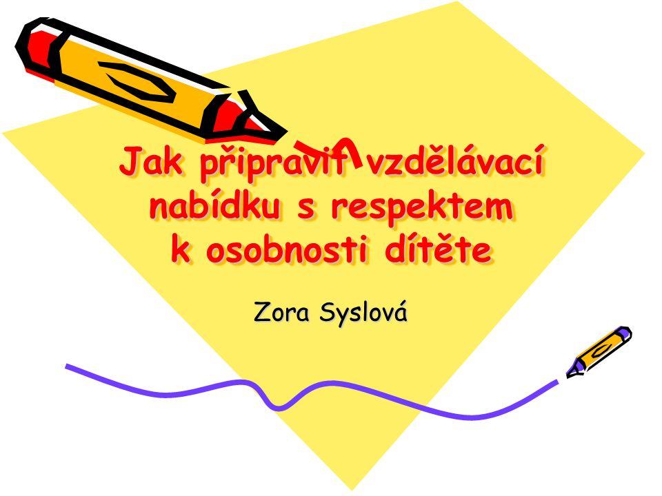Jak připravit vzdělávací nabídku s respektem k osobnosti dítěte Zora Syslová