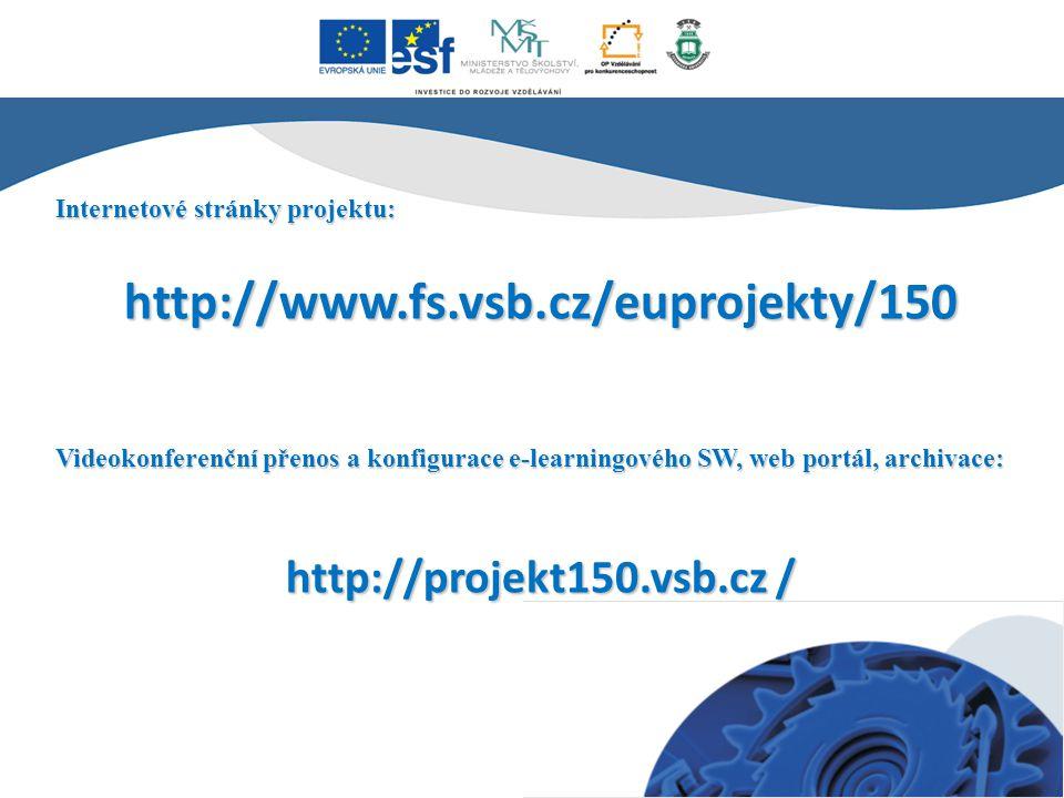 Internetové stránky projektu: http://www.fs.vsb.cz/euprojekty/150 Videokonferenční přenos a konfigurace e-learningového SW, web portál, archivace: htt
