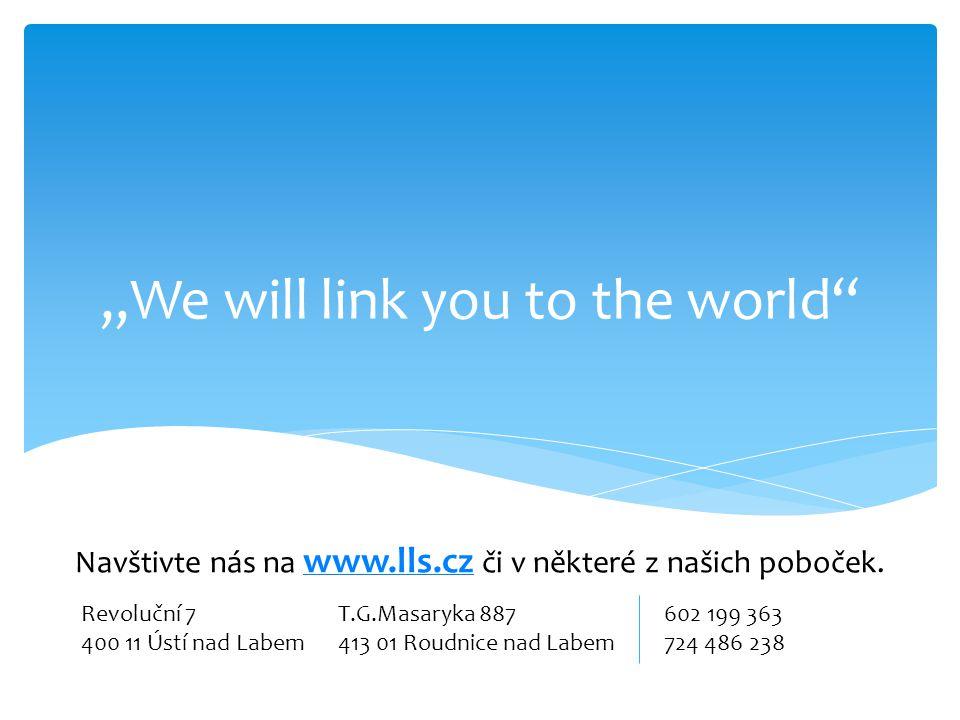 """""""We will link you to the world Navštivte nás na www.lls.cz či v některé z našich poboček."""