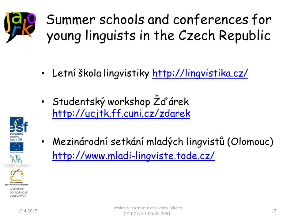 Summer schools and conferences for young linguists in the Czech Republic Letní škola lingvistiky http://lingvistika.cz/http://lingvistika.cz/ Students