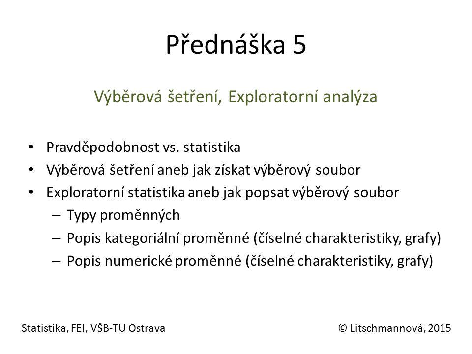 Přednáška 5 Výběrová šetření, Exploratorní analýza Pravděpodobnost vs. statistika Výběrová šetření aneb jak získat výběrový soubor Exploratorní statis