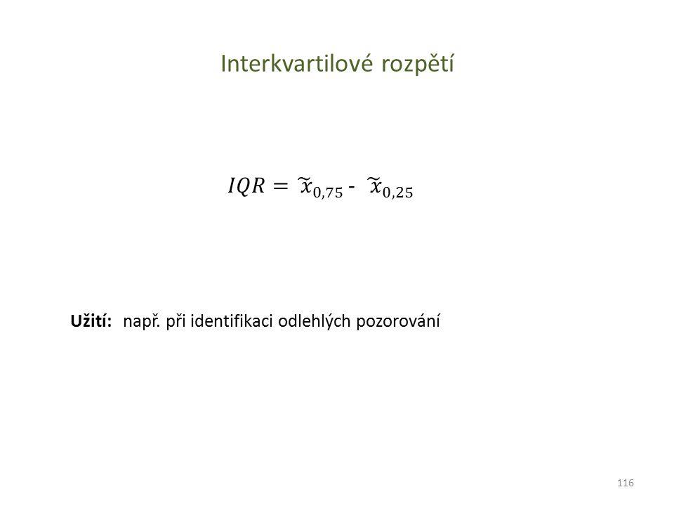 Interkvartilové rozpětí Užití: např. při identifikaci odlehlých pozorování 116