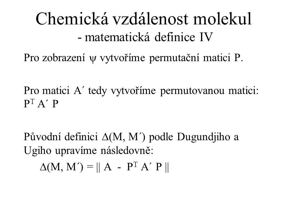 Chemická vzdálenost molekul - matematická definice IV Pro zobrazení  vytvoříme permutační matici P. Pro matici A´ tedy vytvoříme permutovanou matici: