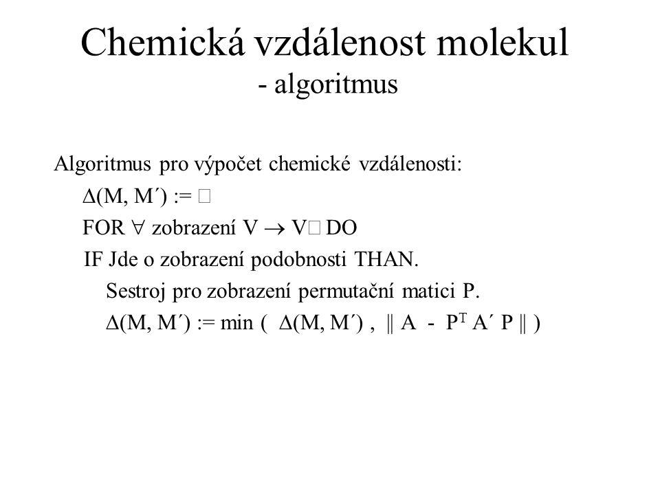 Chemická vzdálenost molekul - algoritmus Algoritmus pro výpočet chemické vzdálenosti:  (M, M´) :=  FOR  zobrazení V  V DO IF Jde o zobrazení podob
