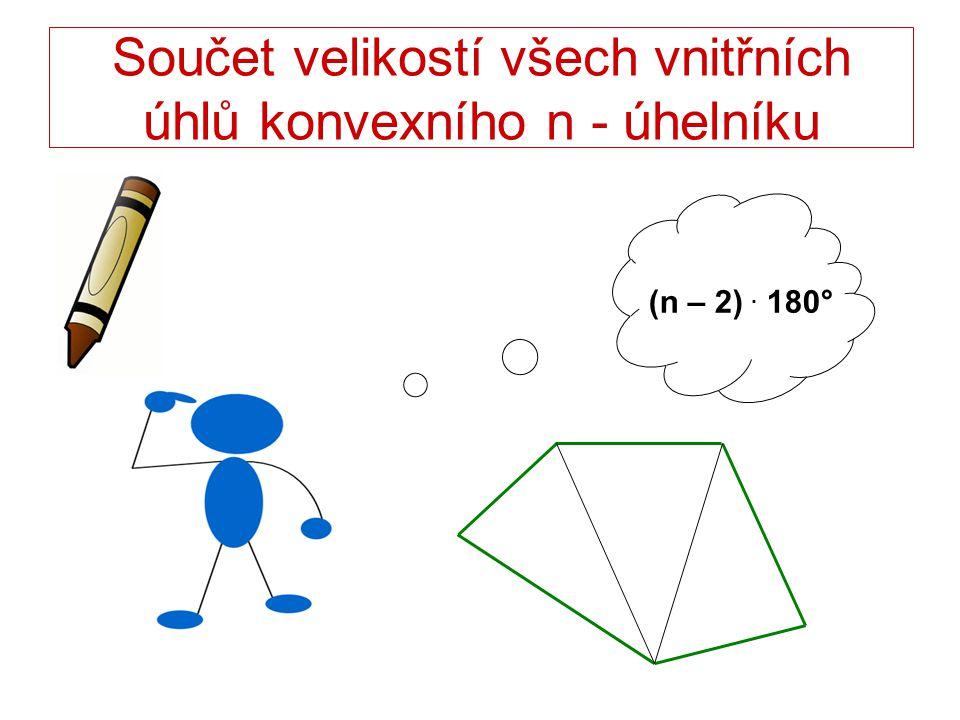 (n – 2). 180° Součet velikostí všech vnitřních úhlů konvexního n - úhelníku