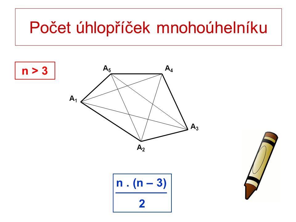 Počet úhlopříček mnohoúhelníku A1A1 A2A2 A3A3 A4A4 A5A5 n > 3 n. (n – 3) 2