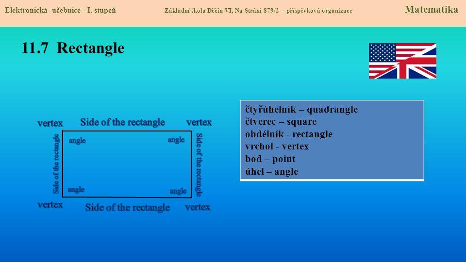 11.7 Rectangle čtyřúhelník – quadrangle čtverec – square obdélník - rectangle vrchol - vertex bod – point úhel – angle Elektronická učebnice - I. stup