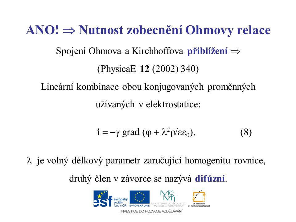 ANO!  Nutnost zobecnění Ohmovy relace Spojení Ohmova a Kirchhoffova přiblížení  (PhysicaE 12 (2002) 340) Lineární kombinace obou konjugovaných promě