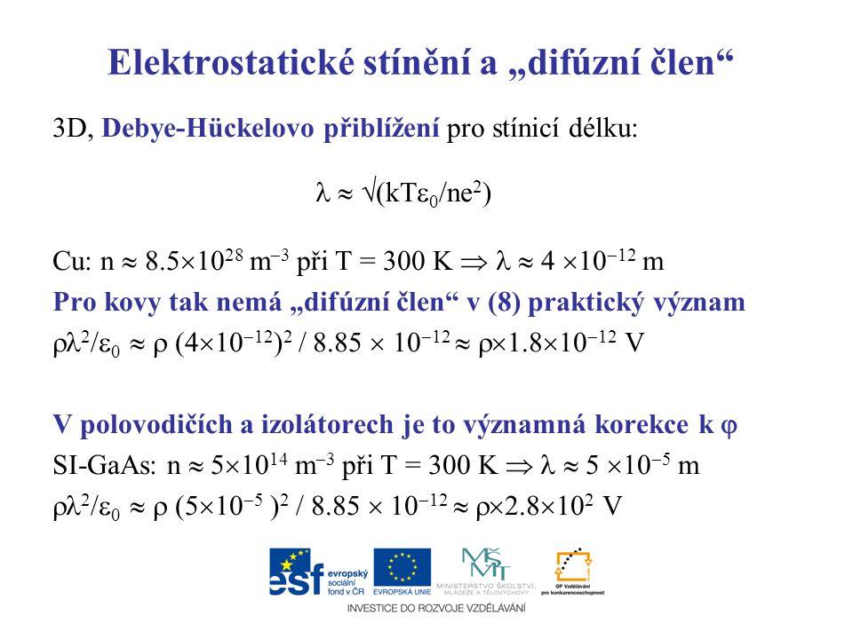 """Elektrostatické stínění a """"difúzní člen"""" 3D, Debye-Hückelovo přiblížení pro stínicí délku:   (kT  0 /ne 2 ) Cu: n  8.5  10 28 m  3 při T = 300 K"""
