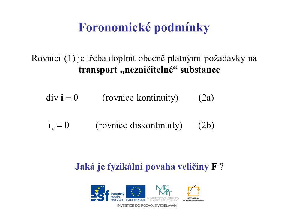 """Foronomické podmínky Rovnici (1) je třeba doplnit obecně platnými požadavky na transport """"nezničitelné"""" substance div i  0 (rovnice kontinuity) (2a)"""