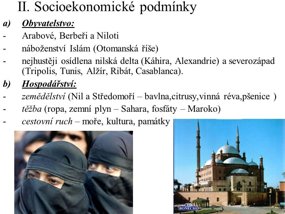 II. Socioekonomické podmínky a)Obyvatelstvo: -Arabové, Berbeři a Niloti -náboženství Islám (Otomanská říše) -nejhustěji osídlena nilská delta (Káhira,