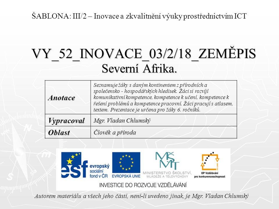 VY_52_INOVACE_03/2/18_ZEMĚPIS Severní Afrika. Autorem materiálu a všech jeho částí, není-li uvedeno jinak, je Mgr. Vladan Chlumský ŠABLONA: III/2 – In