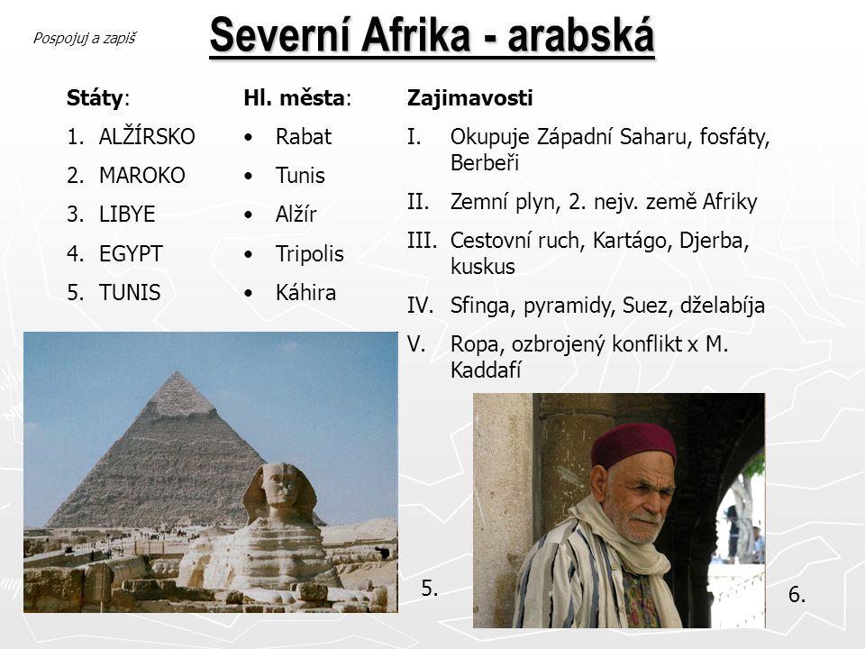 Severní Afrika - arabská Státy: 1.ALŽÍRSKO 2.MAROKO 3.LIBYE 4.EGYPT 5.TUNIS Hl. města: Rabat Tunis Alžír Tripolis Káhira Zajimavosti I.Okupuje Západní