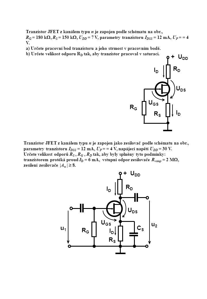 Tranzistor JFET z kanálem typu n je zapojen podle schématu na obr., R G = 180 k , R S = 150 k , U DD = 7 V, parametry tranzistoru I DSS = 12 mA, U P
