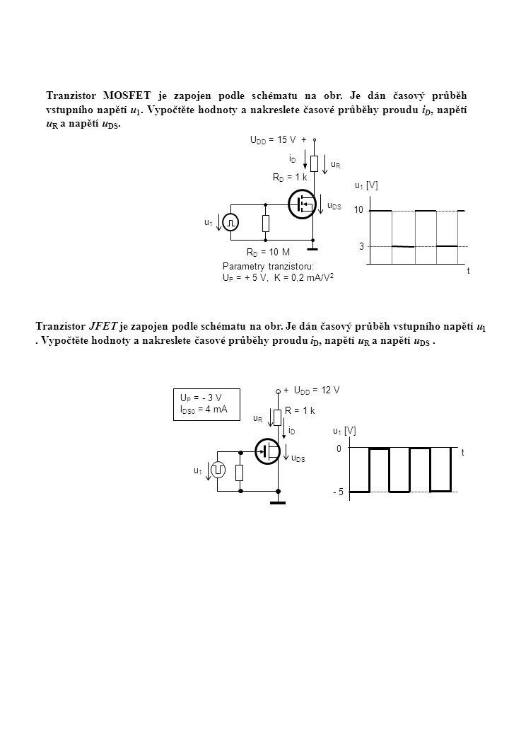Tranzistor MOSFET je zapojen podle schématu na obr. Je dán časový průběh vstupního napětí u 1. Vypočtěte hodnoty a nakreslete časové průběhy proudu i