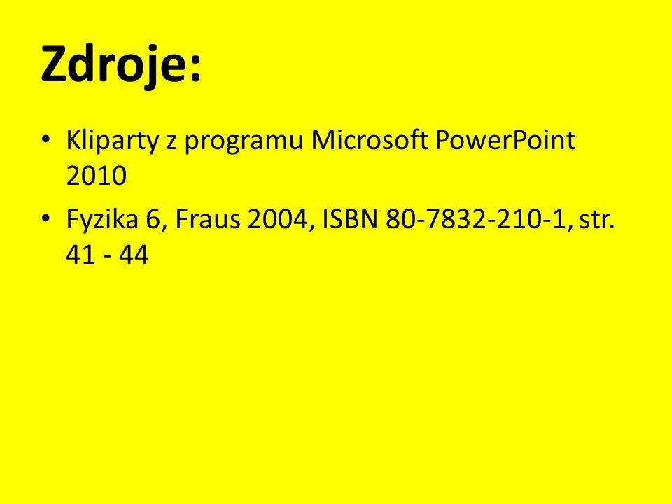 Zdroje: Kliparty z programu Microsoft PowerPoint 2010 Fyzika 6, Fraus 2004, ISBN 80-7832-210-1, str. 41 - 44