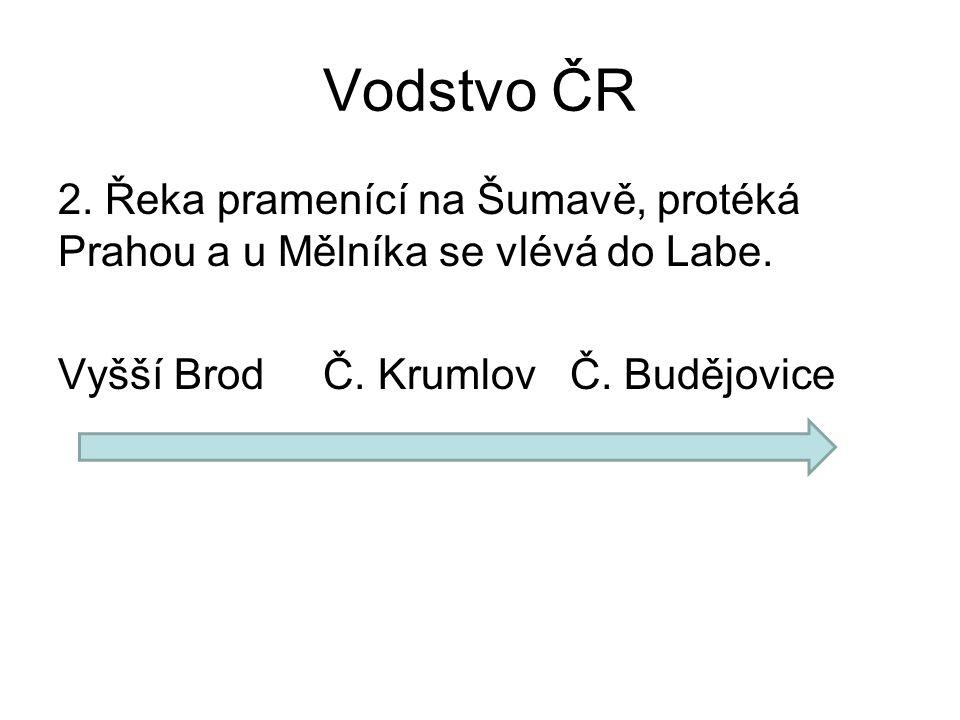 Vodstvo ČR 2. Řeka pramenící na Šumavě, protéká Prahou a u Mělníka se vlévá do Labe.