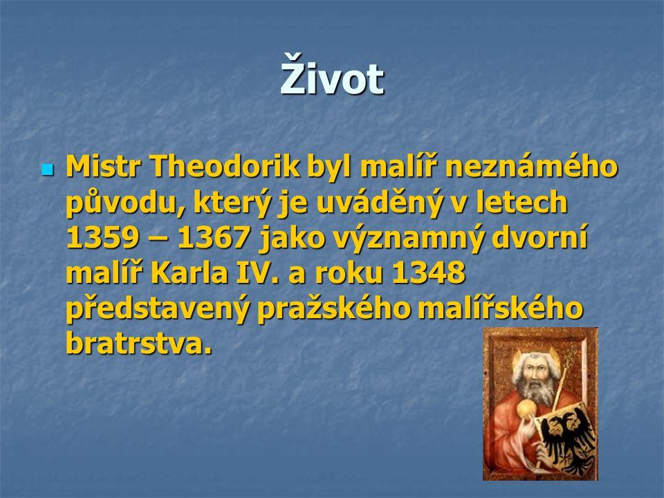 Život Mistr Theodorik byl malíř neznámého původu, který je uváděný v letech 1359 – 1367 jako významný dvorní malíř Karla IV.