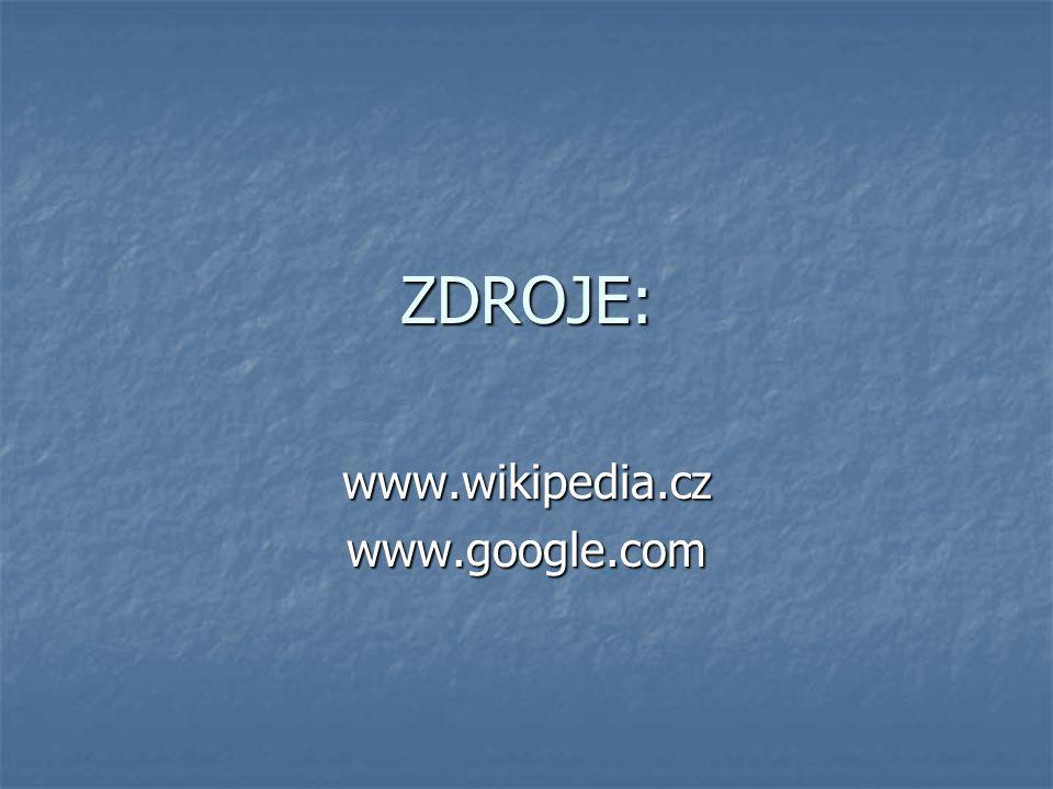 ZDROJE: www.wikipedia.czwww.google.com