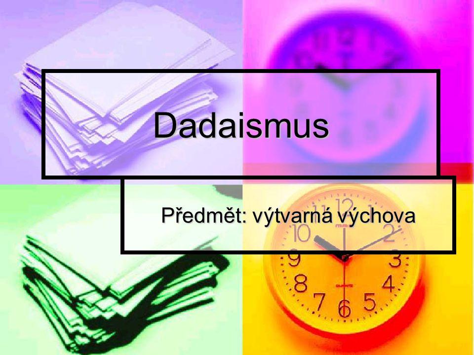 Dadaismus Předmět: výtvarná výchova