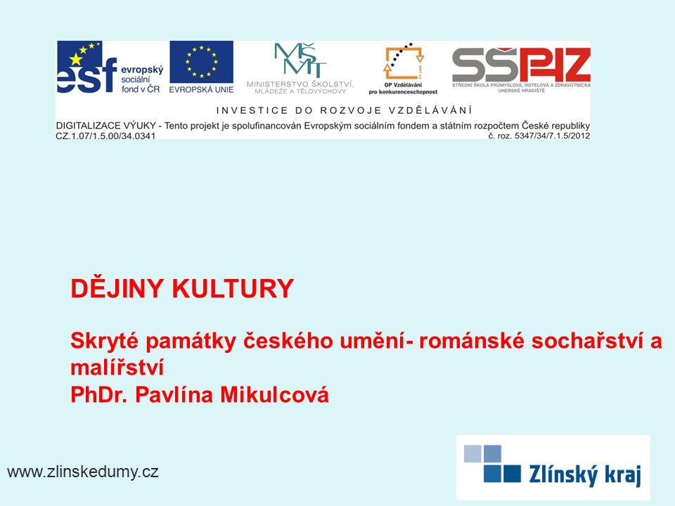www.zlinskedumy.cz DĚJINY KULTURY Skryté památky českého umění- románské sochařství a malířství PhDr.