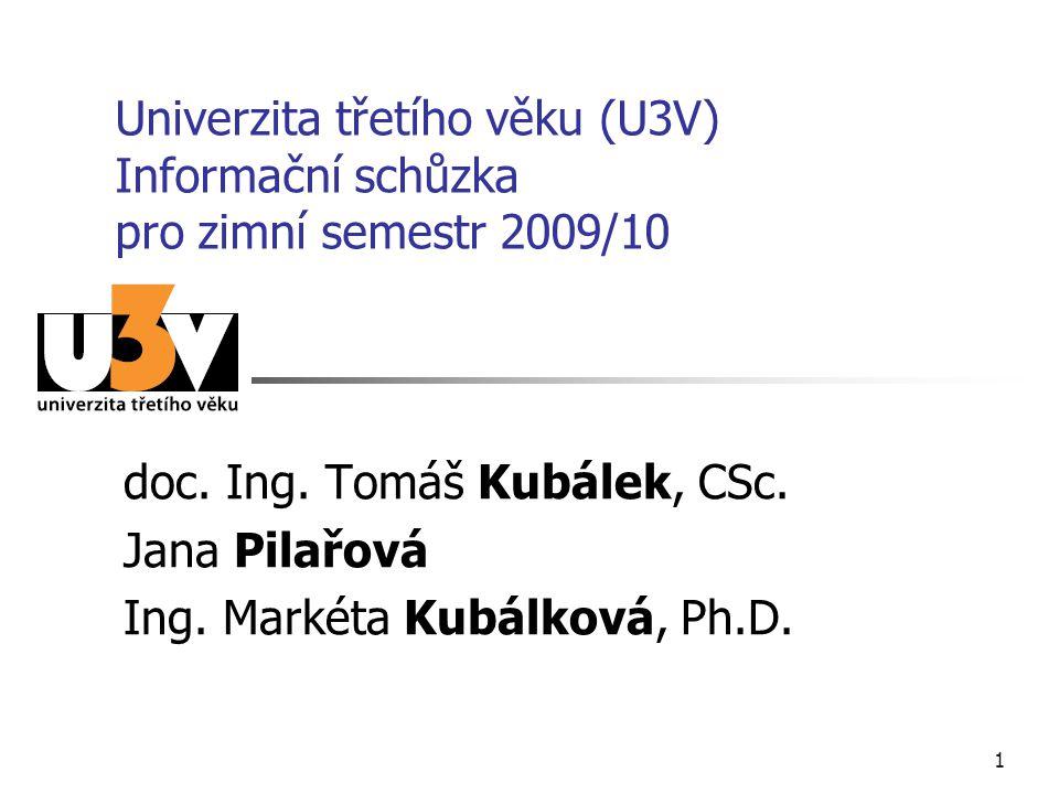 1 Univerzita třetího věku (U3V) Informační schůzka pro zimní semestr 2009/10 doc.