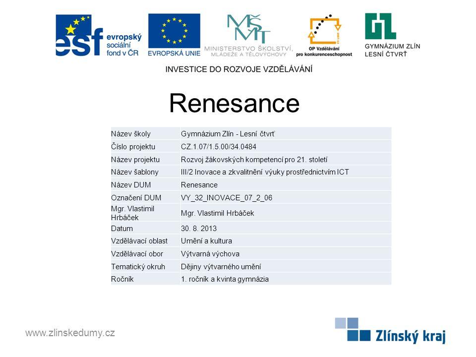 Renesance www.zlinskedumy.cz Název školyGymnázium Zlín - Lesní čtvrť Číslo projektuCZ.1.07/1.5.00/34.0484 Název projektuRozvoj žákovských kompetencí p