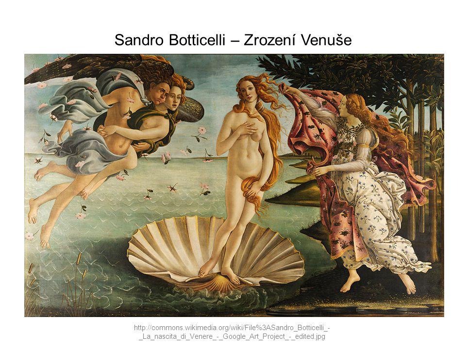 Sandro Botticelli – Zrození Venuše http://commons.wikimedia.org/wiki/File%3ASandro_Botticelli_- _La_nascita_di_Venere_-_Google_Art_Project_-_edited.jp