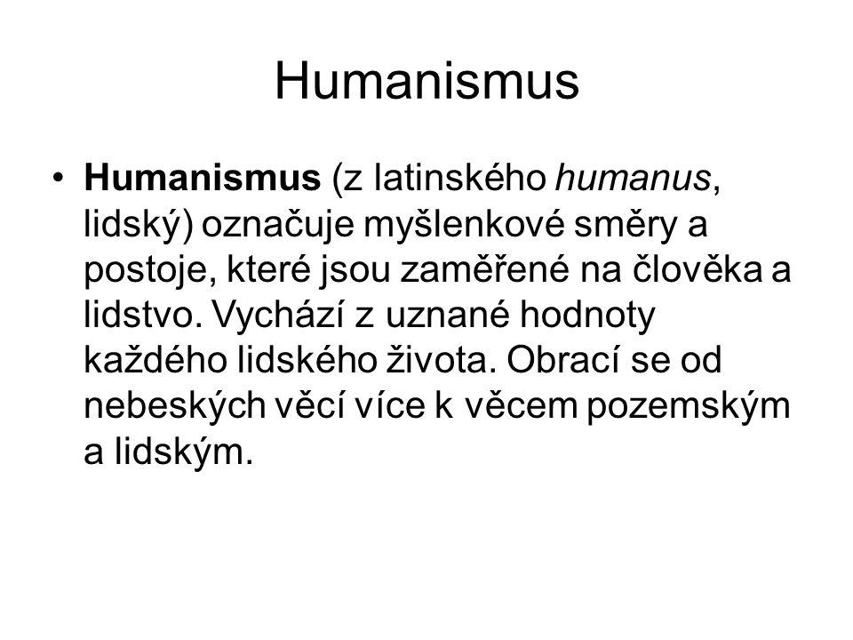 Humanismus Humanismus (z latinského humanus, lidský) označuje myšlenkové směry a postoje, které jsou zaměřené na člověka a lidstvo. Vychází z uznané h