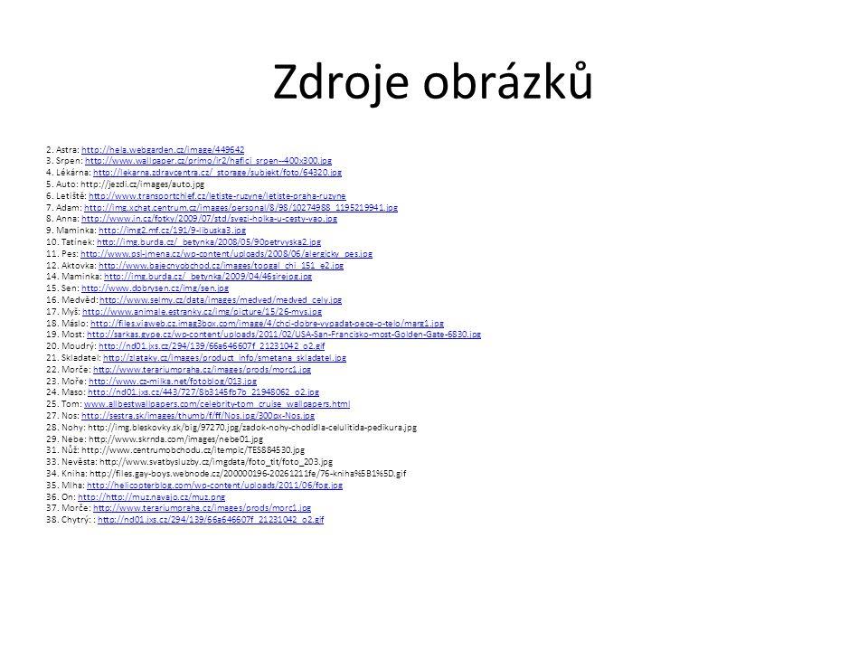 Zdroje obrázků 2. Astra: http://hela.webgarden.cz/image/449642http://hela.webgarden.cz/image/449642 3. Srpen: http://www.wallpaper.cz/primo/ir2/hafici