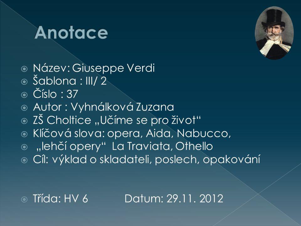 """ Název: Giuseppe Verdi  Šablona : III/ 2  Číslo : 37  Autor : Vyhnálková Zuzana  ZŠ Choltice """"Učíme se pro život""""  Klíčová slova: opera, Aida, N"""