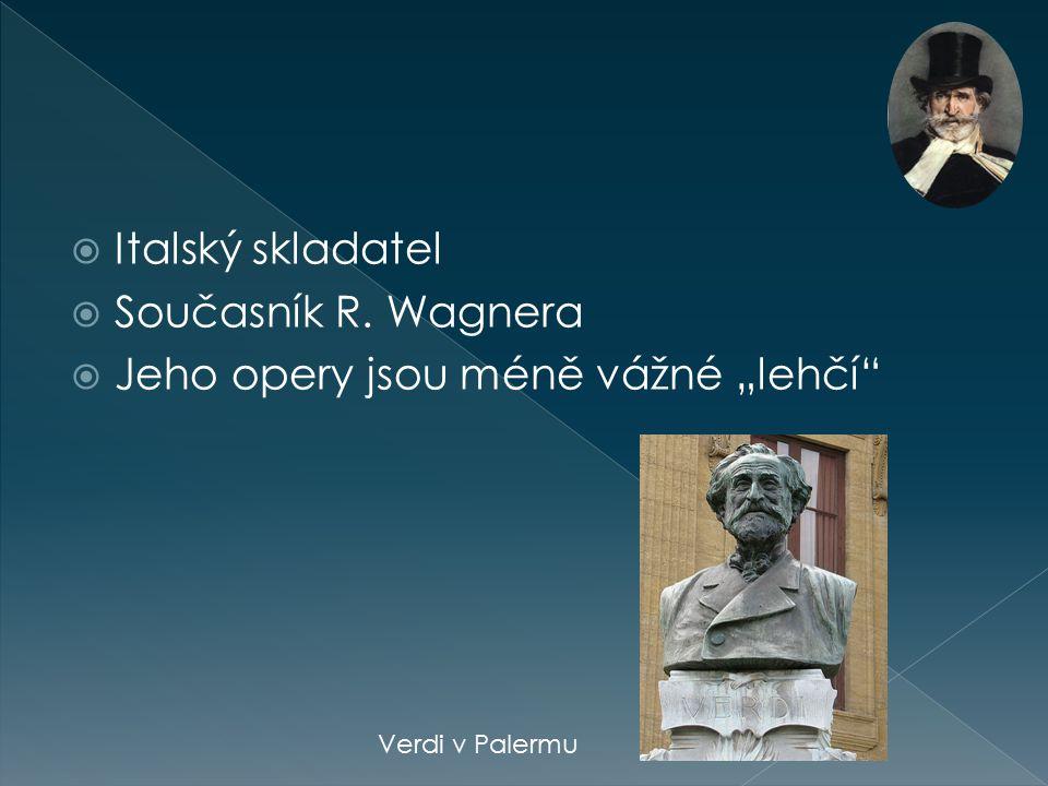 """ Italský skladatel  Současník R. Wagnera  Jeho opery jsou méně vážné """"lehčí"""" Verdi v Palermu"""