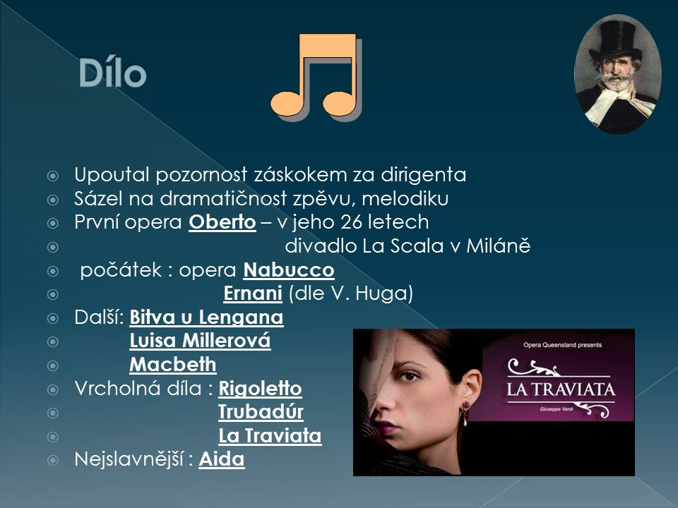  Upoutal pozornost záskokem za dirigenta  Sázel na dramatičnost zpěvu, melodiku  První opera Oberto – v jeho 26 letech  divadlo La Scala v Miláně
