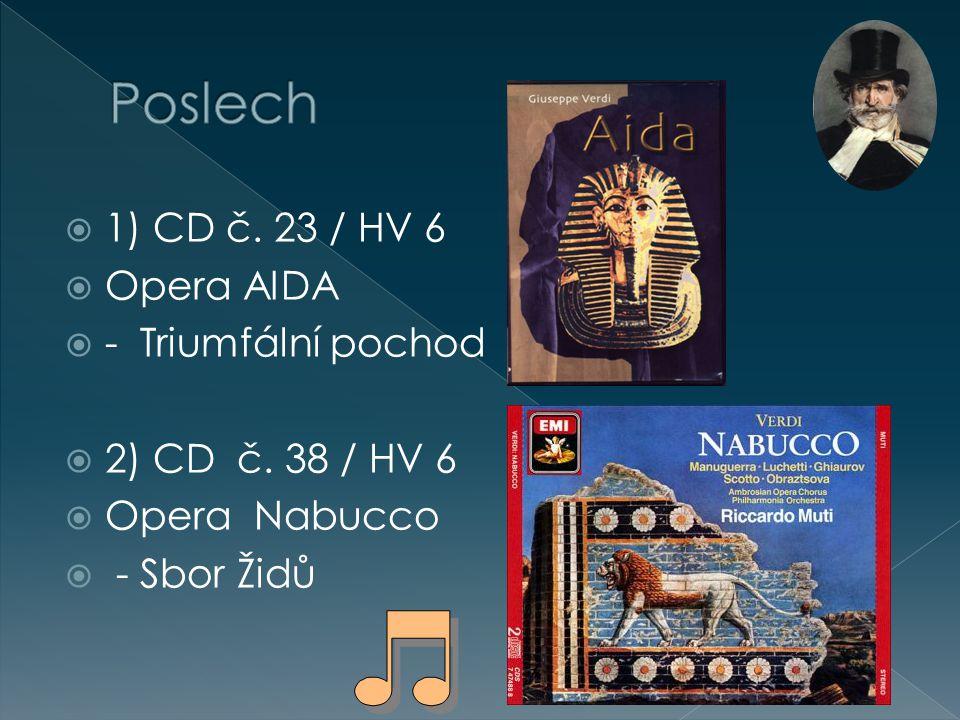  1) CD č. 23 / HV 6  Opera AIDA  - Triumfální pochod  2) CD č. 38 / HV 6  Opera Nabucco  - Sbor Židů